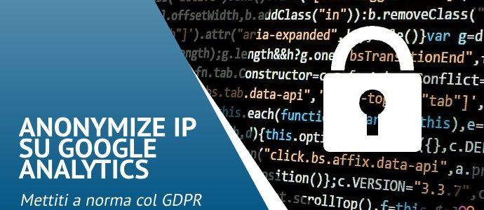 Anonymize IP di Google: perché è importante in ottica GDPR